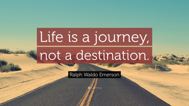 7018-Ralph-Waldo-Emerson-Quote-Life-is-a-journey-not-a-destination.jpg